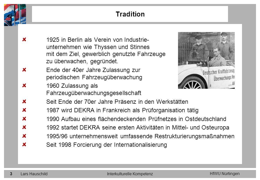 HfWU Nürtingen Lars HauschildInterkulturelle Kompetenz24 Ausgangslage Fahrzeugprüfwesen DEKRA ist heute in 10 europäischen Ländern im Fahrzeugprüfwesen aktiv.