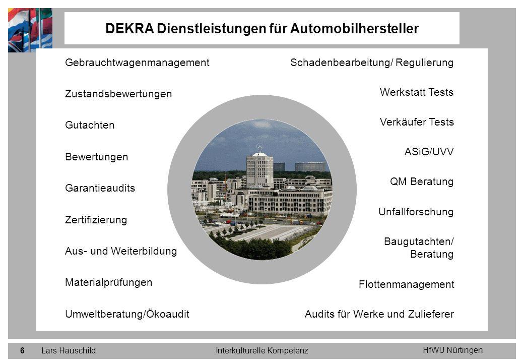HfWU Nürtingen Lars HauschildInterkulturelle Kompetenz27 Neuausrichtung des internationalen Bereichs bei DEKRA DEKRA hat sich zu einer veränderten Internationalisierungsstrategie entscheiden, die nun sukzessive umgesetzt wird.