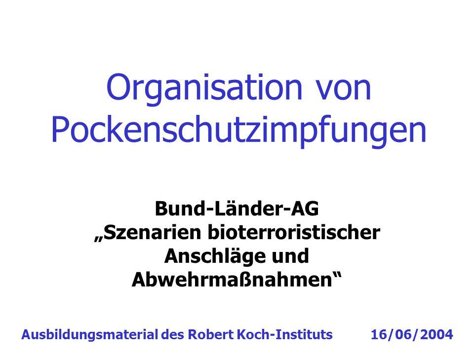 Organisation von Pockenschutzimpfungen Bund-Länder-AG Szenarien bioterroristischer Anschläge und Abwehrmaßnahmen Ausbildungsmaterial des Robert Koch-I