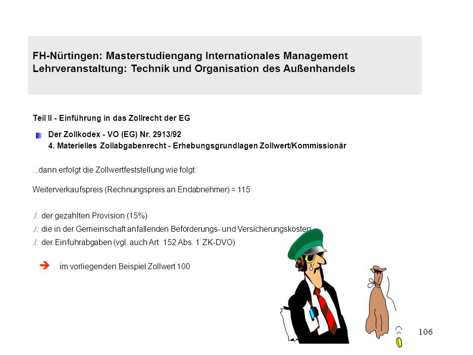 105 FH-Nürtingen: Masterstudiengang Internationales Management Lehrveranstaltung: Technik und Organisation des Außenhandels Teil II - Einführung in das Zollrecht der EG Der Zollkodex - VO (EG) Nr.
