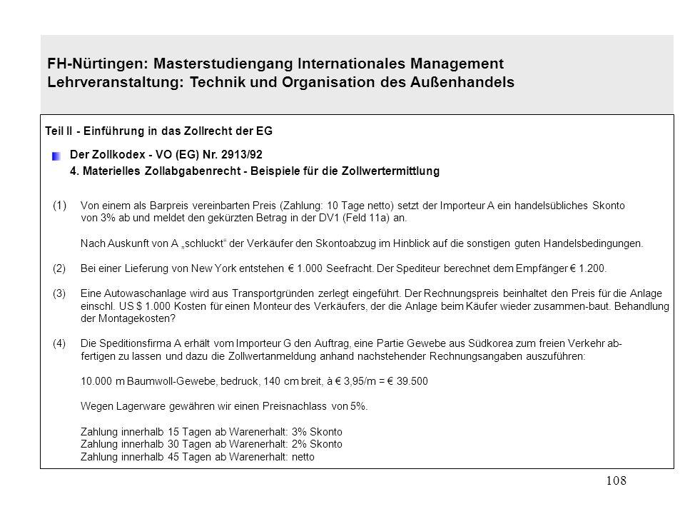 107 FH-Nürtingen: Masterstudiengang Internationales Management Lehrveranstaltung: Technik und Organisation des Außenhandels Teil II - Einführung in das Zollrecht der EG Der Zollkodex - VO (EG) Nr.