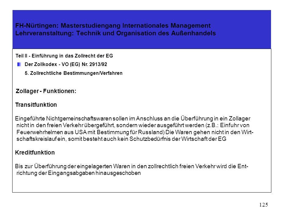 124 FH-Nürtingen: Masterstudiengang Internationales Management Lehrveranstaltung: Technik und Organisation des Außenhandels Teil II - Einführung in das Zollrecht der EG Der Zollkodex - VO (EG) Nr.