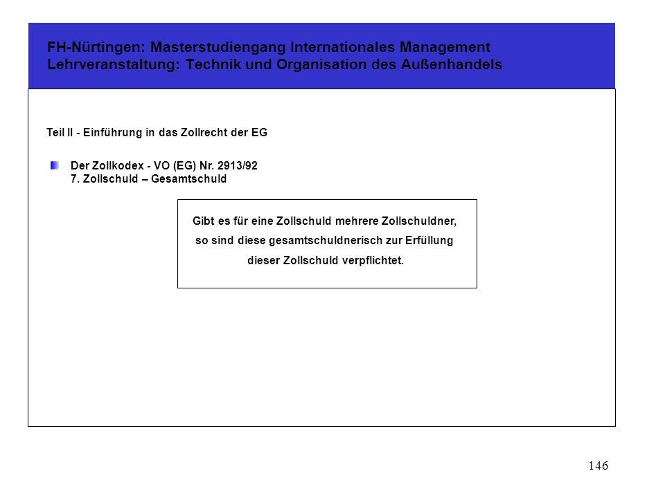 145 FH-Nürtingen: Masterstudiengang Internationales Management Lehrveranstaltung: Technik und Organisation des Außenhandels Teil II - Einführung in das Zollrecht der EG Der Zollkodex - VO (EG) Nr.
