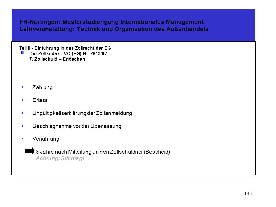 146 FH-Nürtingen: Masterstudiengang Internationales Management Lehrveranstaltung: Technik und Organisation des Außenhandels Teil II - Einführung in das Zollrecht der EG Der Zollkodex - VO (EG) Nr.
