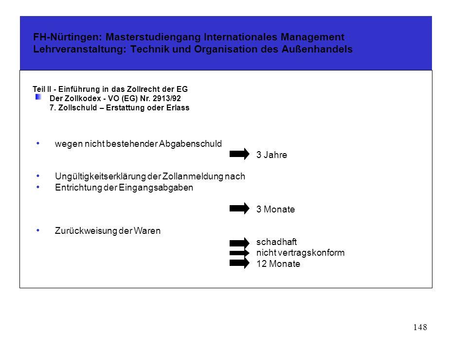 147 FH-Nürtingen: Masterstudiengang Internationales Management Lehrveranstaltung: Technik und Organisation des Außenhandels Teil II - Einführung in das Zollrecht der EG Der Zollkodex - VO (EG) Nr.