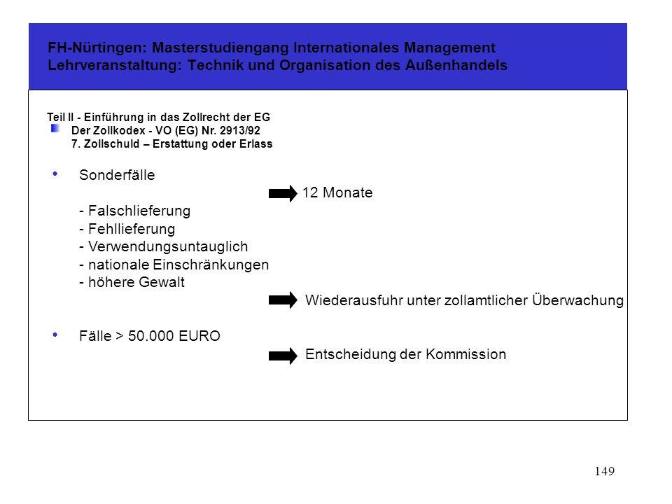 148 FH-Nürtingen: Masterstudiengang Internationales Management Lehrveranstaltung: Technik und Organisation des Außenhandels Teil II - Einführung in das Zollrecht der EG Der Zollkodex - VO (EG) Nr.
