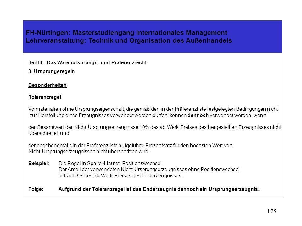 174 FH-Nürtingen: Masterstudiengang Internationales Management Lehrveranstaltung: Technik und Organisation des Außenhandels Teil III - Das Warenursprungs- und Präferenzrecht 3.