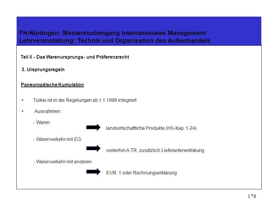 177 FH-Nürtingen: Masterstudiengang Internationales Management Lehrveranstaltung: Technik und Organisation des Außenhandels Teil III - Das Warenursprungs- und Präferenzrecht 3.