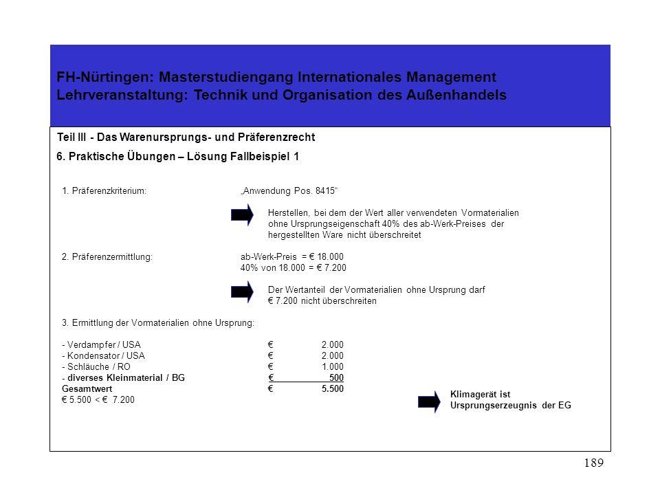 188 FH-Nürtingen: Masterstudiengang Internationales Management Lehrveranstaltung: Technik und Organisation des Außenhandels Teil III - Das Warenursprungs- und Präferenzrecht 6.