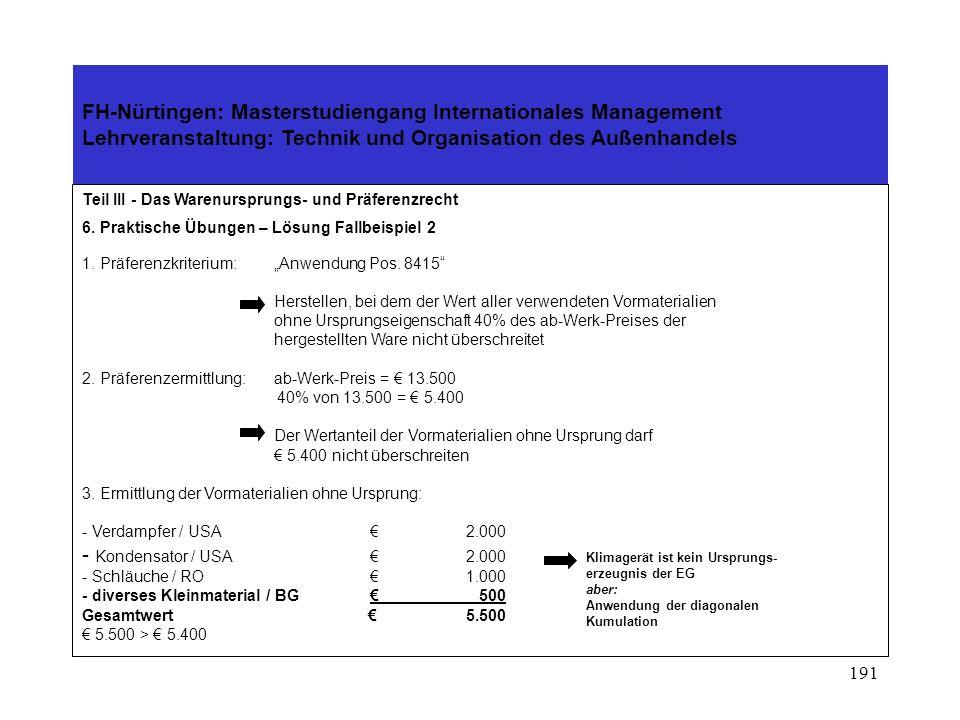 190 FH-Nürtingen: Masterstudiengang Internationales Management Lehrveranstaltung: Technik und Organisation des Außenhandels Teil III - Das Warenursprungs- und Präferenzrecht 6.