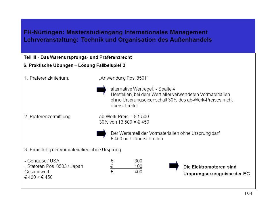 193 FH-Nürtingen: Masterstudiengang Internationales Management Lehrveranstaltung: Technik und Organisation des Außenhandels Teil III - Das Warenursprungs- und Präferenzrecht 6.
