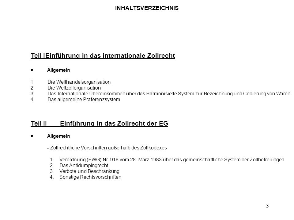 3 INHALTSVERZEICHNIS Teil IEinführung in das internationale Zollrecht Allgemein 1.