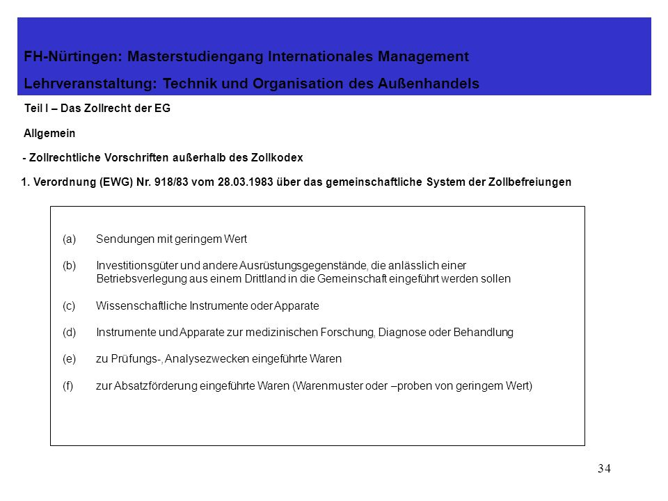 33 Teil II - Einführung in das Zollrecht der EG FH-Nürtingen: Masterstudiengang Internationales Management Lehrveranstaltung: Technik und Organisation