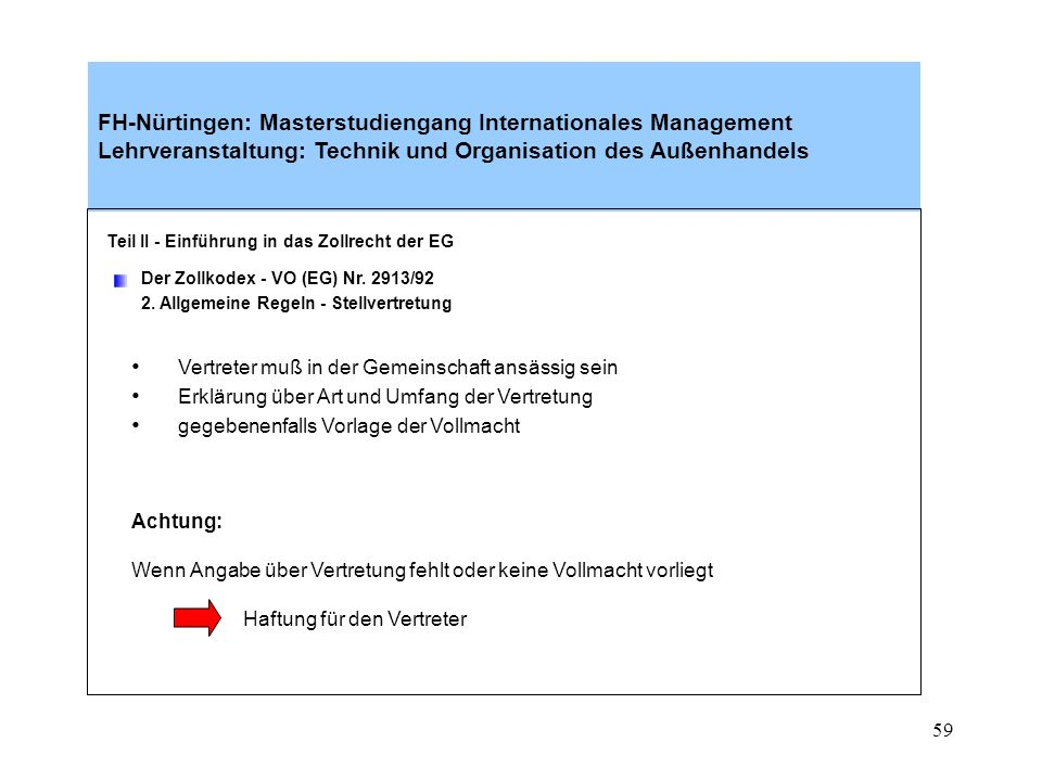 58 Teil II - Einführung in das Zollrecht der EG Der Zollkodex - VO (EG) Nr. 2913/92 2. Allgemeine Regeln – Stellvertretung (Art. 5 Zollkodex) Grundsat