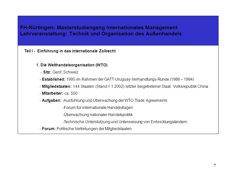 7 FH-Nürtingen: Masterstudiengang Internationales Management Lehrveranstaltung: Technik und Organisation des Außenhandels Teil I - Einführung in das internationale Zollrecht 1.
