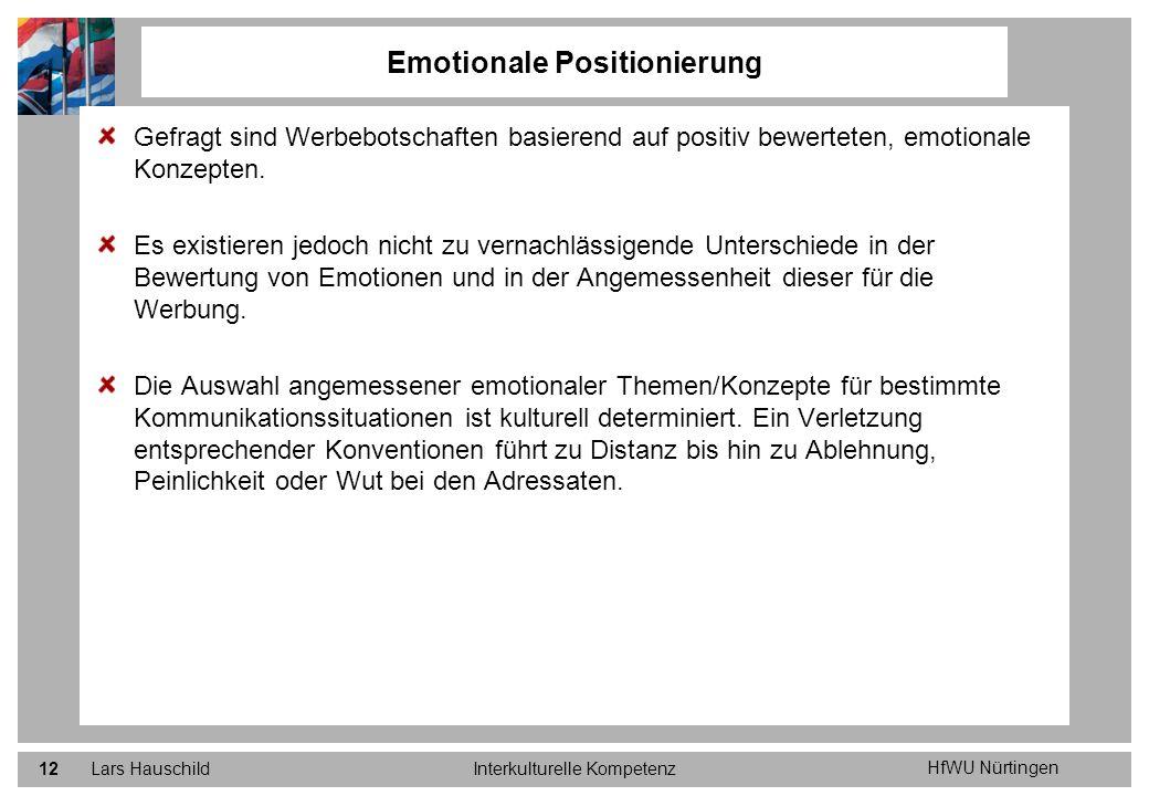 HfWU Nürtingen Lars HauschildInterkulturelle Kompetenz12 Gefragt sind Werbebotschaften basierend auf positiv bewerteten, emotionale Konzepten. Es exis