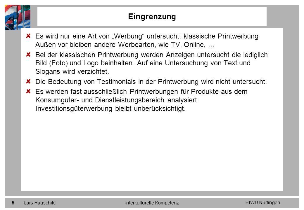 HfWU Nürtingen Lars HauschildInterkulturelle Kompetenz5 Es wird nur eine Art von Werbung untersucht: klassische Printwerbung Außen vor bleiben andere