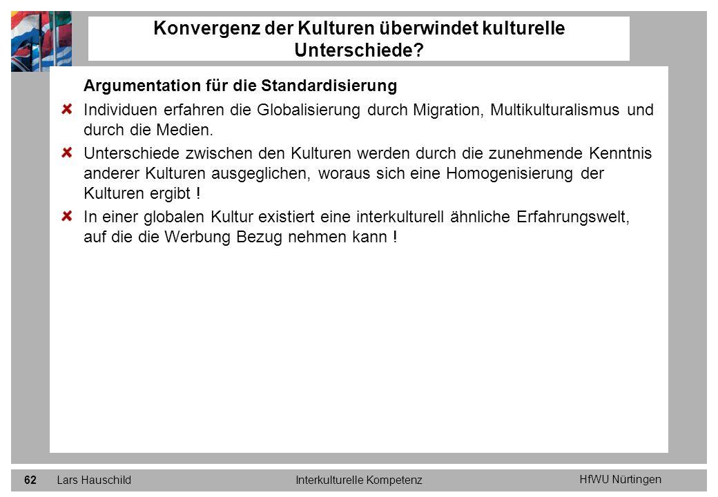 HfWU Nürtingen Lars HauschildInterkulturelle Kompetenz62 Argumentation für die Standardisierung Individuen erfahren die Globalisierung durch Migration