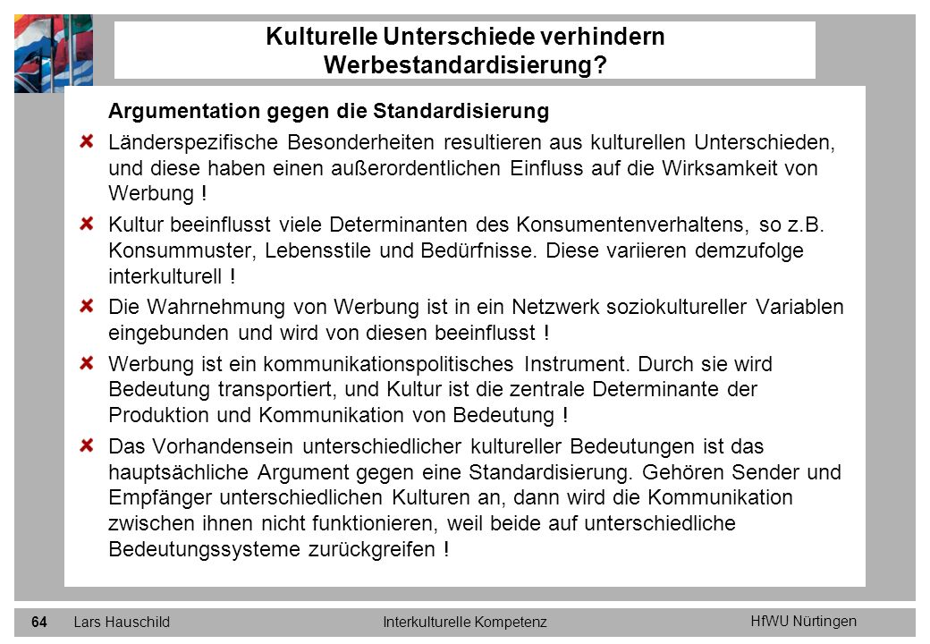 HfWU Nürtingen Lars HauschildInterkulturelle Kompetenz64 Argumentation gegen die Standardisierung Länderspezifische Besonderheiten resultieren aus kul
