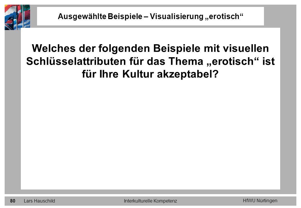 HfWU Nürtingen Lars HauschildInterkulturelle Kompetenz80 Welches der folgenden Beispiele mit visuellen Schlüsselattributen für das Thema erotisch ist