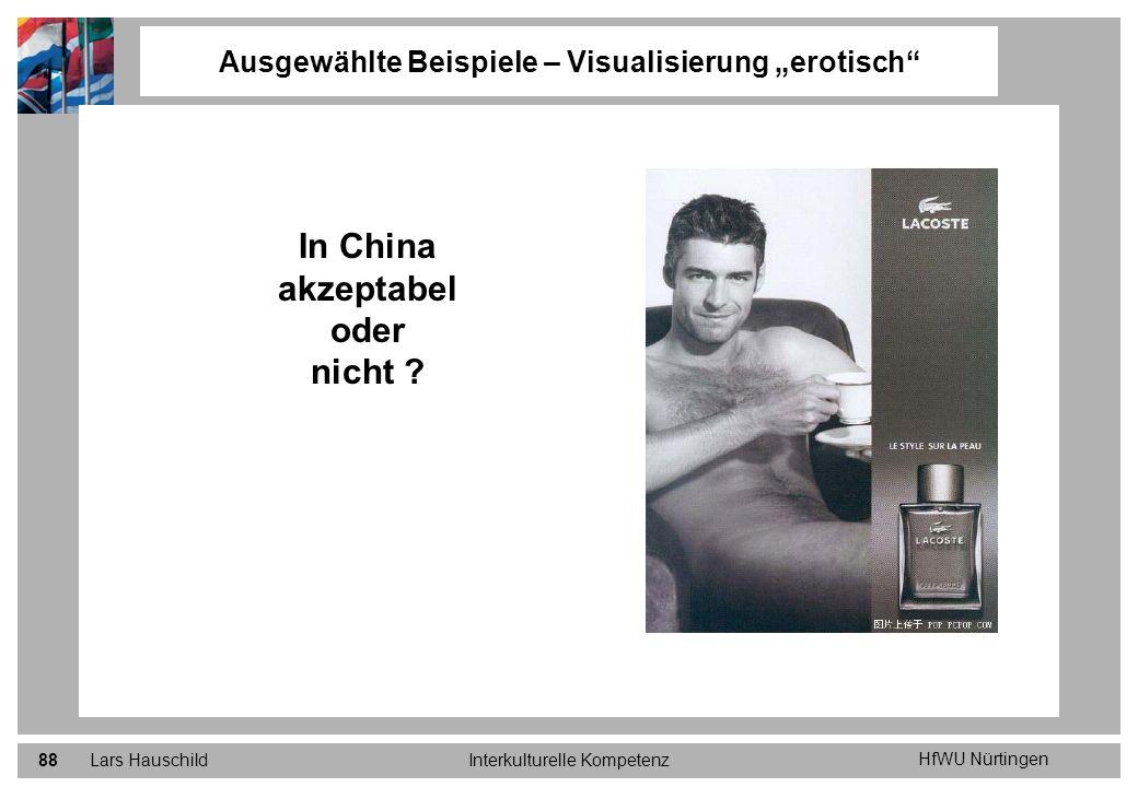 HfWU Nürtingen Lars HauschildInterkulturelle Kompetenz88 Ausgewählte Beispiele – Visualisierung erotisch In China akzeptabel oder nicht ?