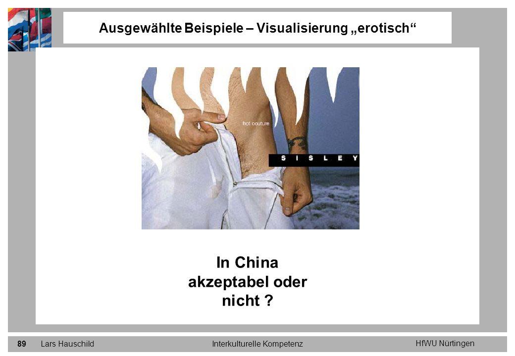 HfWU Nürtingen Lars HauschildInterkulturelle Kompetenz89 Ausgewählte Beispiele – Visualisierung erotisch In China akzeptabel oder nicht ?