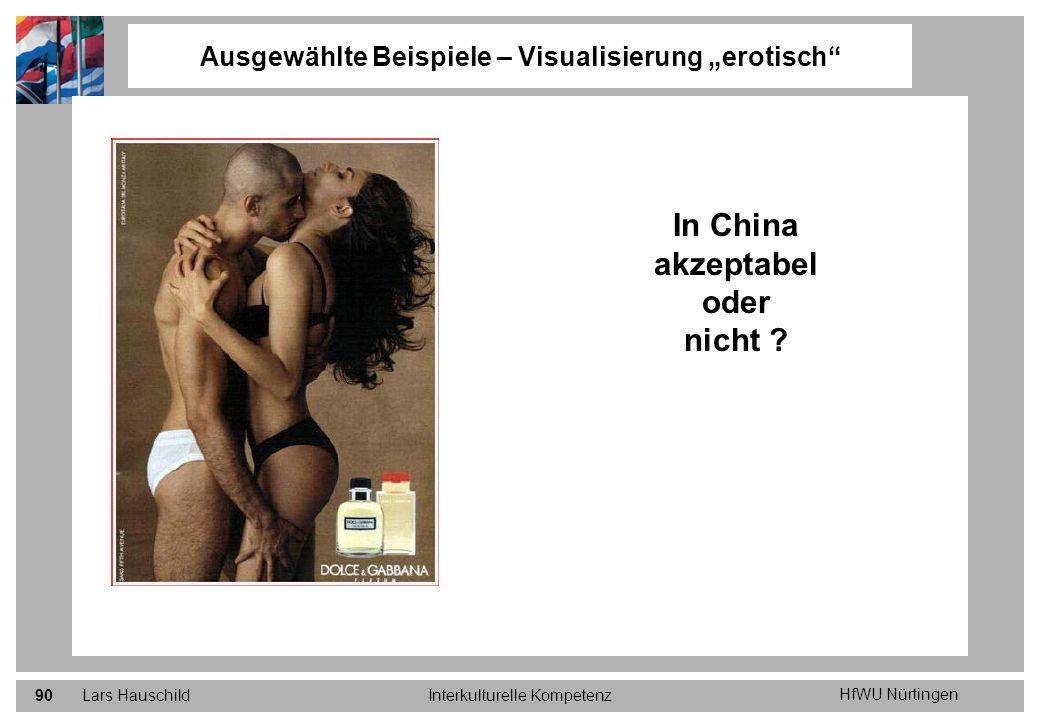 HfWU Nürtingen Lars HauschildInterkulturelle Kompetenz90 Ausgewählte Beispiele – Visualisierung erotisch In China akzeptabel oder nicht ?