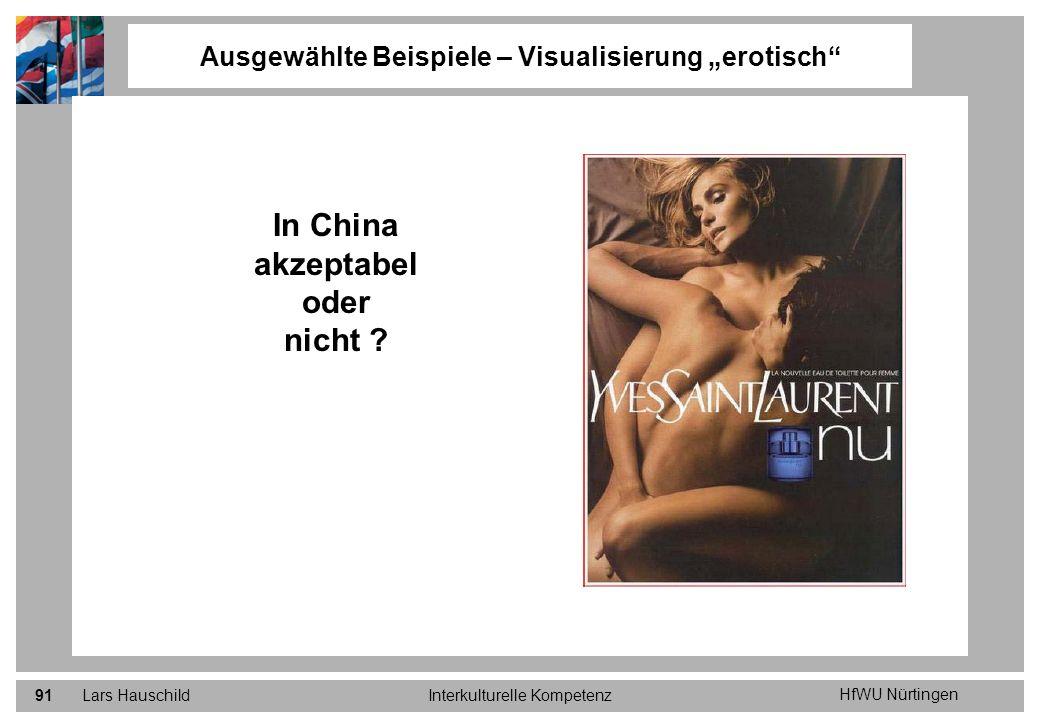 HfWU Nürtingen Lars HauschildInterkulturelle Kompetenz91 Ausgewählte Beispiele – Visualisierung erotisch In China akzeptabel oder nicht ?
