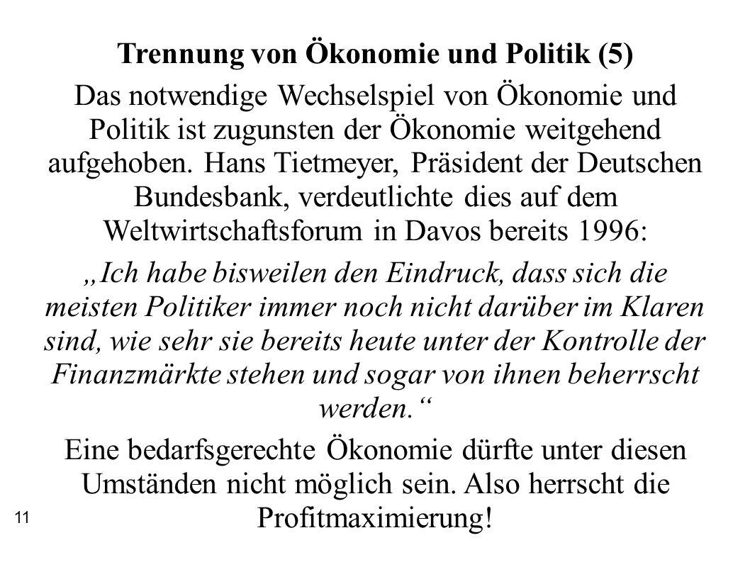 Trennung von Ökonomie und Politik (5) Das notwendige Wechselspiel von Ökonomie und Politik ist zugunsten der Ökonomie weitgehend aufgehoben. Hans Tiet