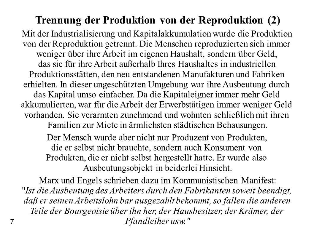 Trennung der Produktion von der Reproduktion (2) Mit der Industrialisierung und Kapitalakkumulation wurde die Produktion von der Reproduktion getrennt