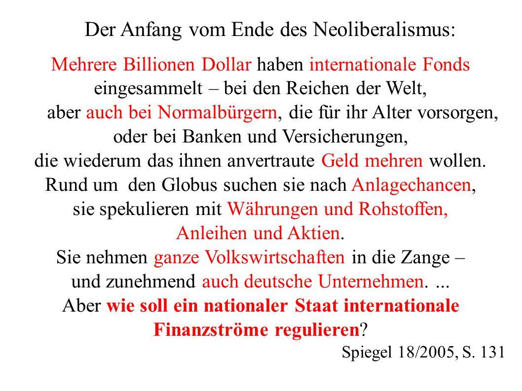 Der Anfang vom Ende des Neoliberalismus: Mehrere Billionen Dollar haben internationale Fonds eingesammelt – bei den Reichen der Welt, aber auch bei Normalbürgern, die für ihr Alter vorsorgen, oder bei Banken und Versicherungen, die wiederum das ihnen anvertraute Geld mehren wollen.