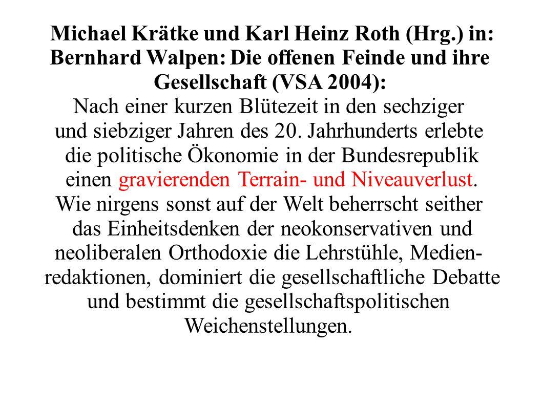 Michael Krätke und Karl Heinz Roth (Hrg.) in: Bernhard Walpen: Die offenen Feinde und ihre Gesellschaft (VSA 2004): Nach einer kurzen Blütezeit in den sechziger und siebziger Jahren des 20.