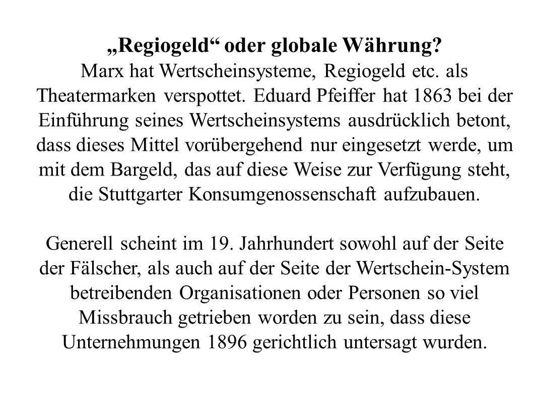 Regiogeld oder globale Währung. Marx hat Wertscheinsysteme, Regiogeld etc.