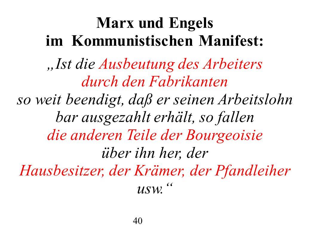 Marx und Engels im Kommunistischen Manifest: Ist die Ausbeutung des Arbeiters durch den Fabrikanten so weit beendigt, daß er seinen Arbeitslohn bar ausgezahlt erhält, so fallen die anderen Teile der Bourgeoisie über ihn her, der Hausbesitzer, der Krämer, der Pfandleiher usw.