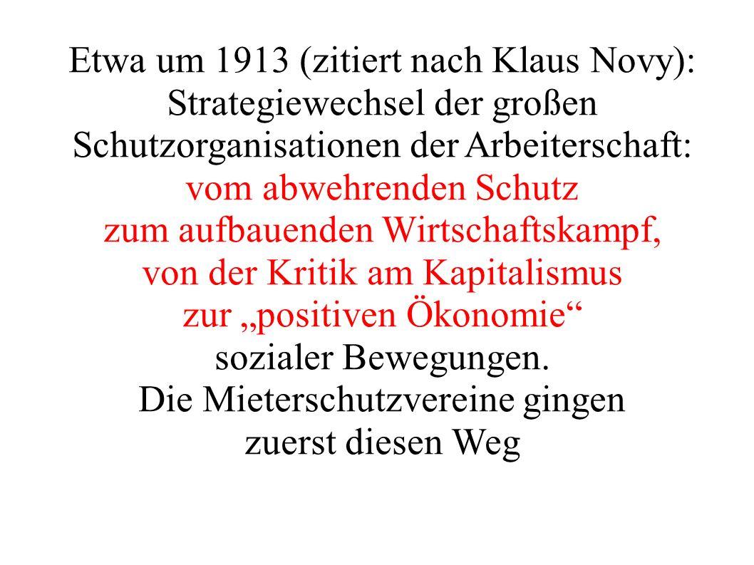 Etwa um 1913 (zitiert nach Klaus Novy): Strategiewechsel der großen Schutzorganisationen der Arbeiterschaft: vom abwehrenden Schutz zum aufbauenden Wirtschaftskampf, von der Kritik am Kapitalismus zur positiven Ökonomie sozialer Bewegungen.