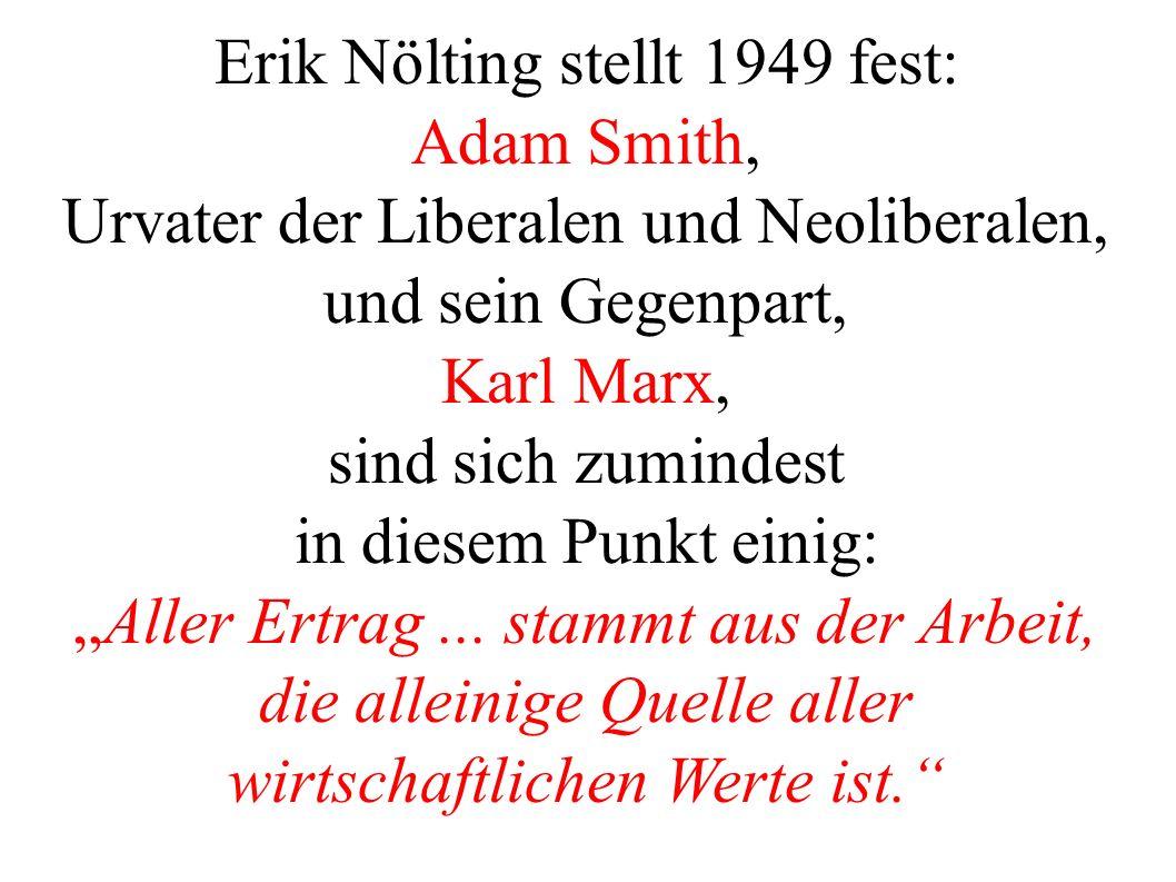 Erik Nölting stellt 1949 fest: Adam Smith, Urvater der Liberalen und Neoliberalen, und sein Gegenpart, Karl Marx, sind sich zumindest in diesem Punkt einig: Aller Ertrag...