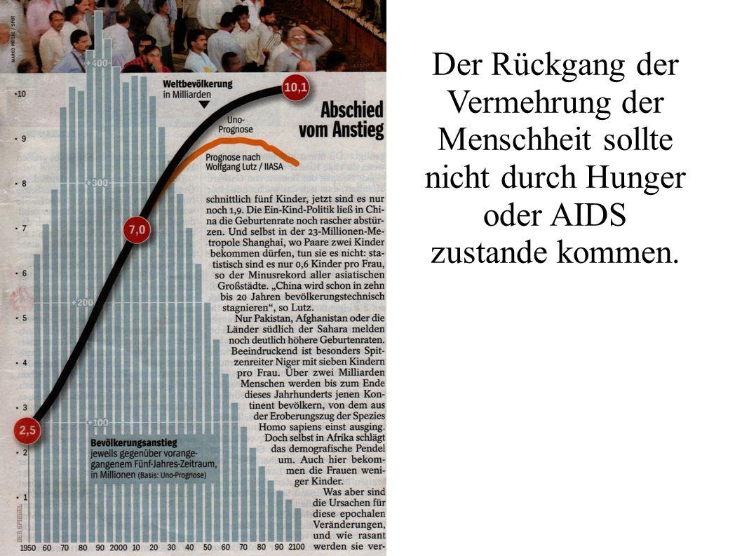 Der Rückgang der Vermehrung der Menschheit sollte nicht durch Hunger oder AIDS zustande kommen.