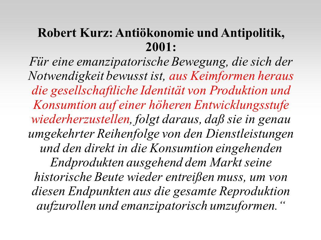 Robert Kurz: Antiökonomie und Antipolitik, 2001: Für eine emanzipatorische Bewegung, die sich der Notwendigkeit bewusst ist, aus Keimformen heraus die
