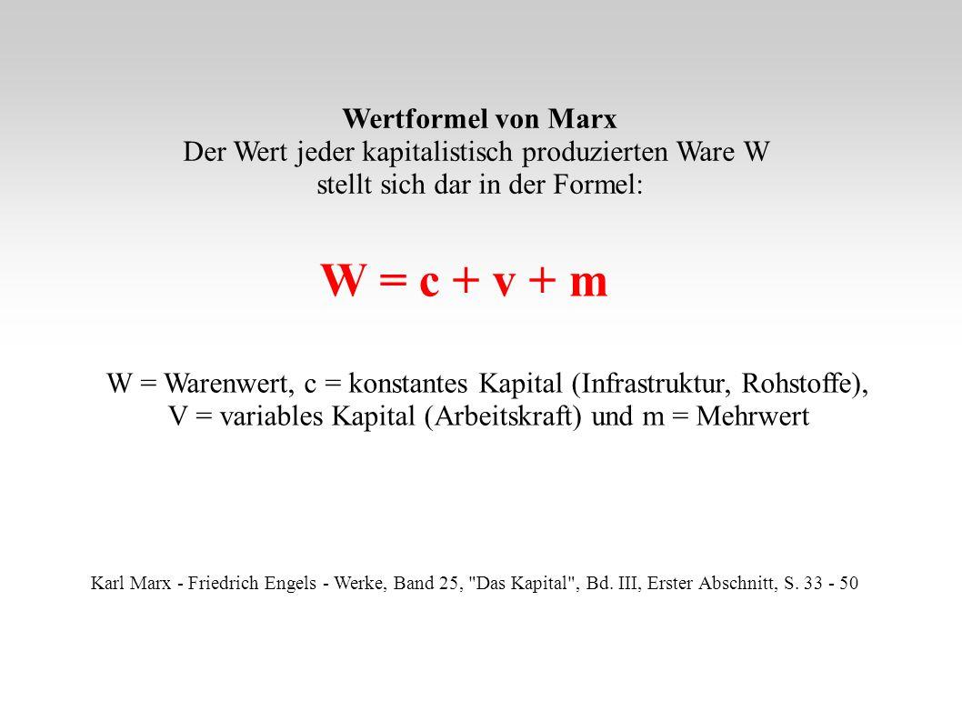 W = c + v + m W = Warenwert, c = konstantes Kapital (Infrastruktur, Rohstoffe), V = variables Kapital (Arbeitskraft) und m = Mehrwert Wertformel von M