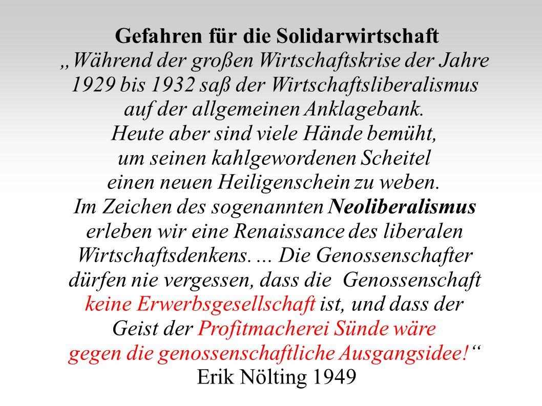 Gefahren für die Solidarwirtschaft Während der großen Wirtschaftskrise der Jahre 1929 bis 1932 saß der Wirtschaftsliberalismus auf der allgemeinen Ank