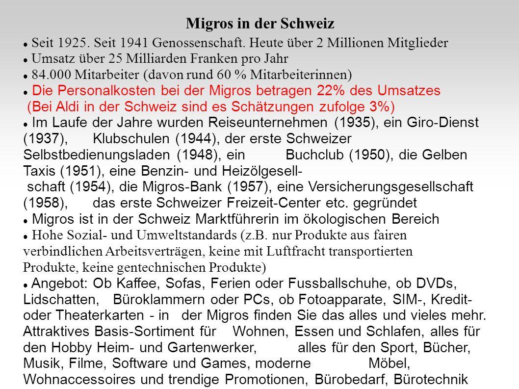 Migros in der Schweiz Seit 1925. Seit 1941 Genossenschaft. Heute über 2 Millionen Mitglieder Umsatz über 25 Milliarden Franken pro Jahr 84.000 Mitarbe