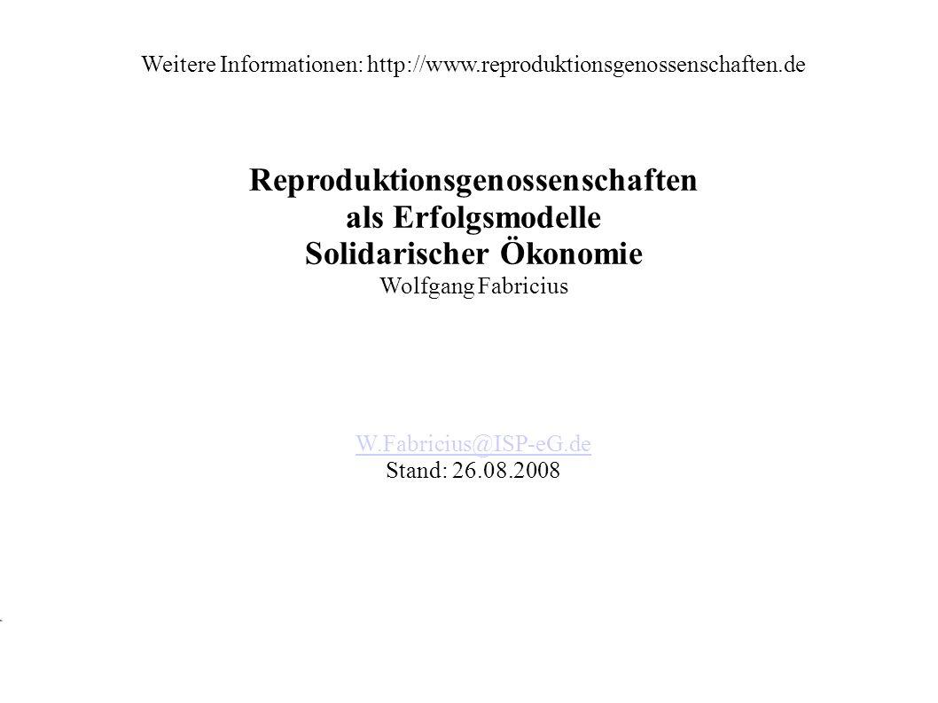 Weitere Informationen: http://www.reproduktionsgenossenschaften.de Reproduktionsgenossenschaften als Erfolgsmodelle Solidarischer Ökonomie Wolfgang Fa