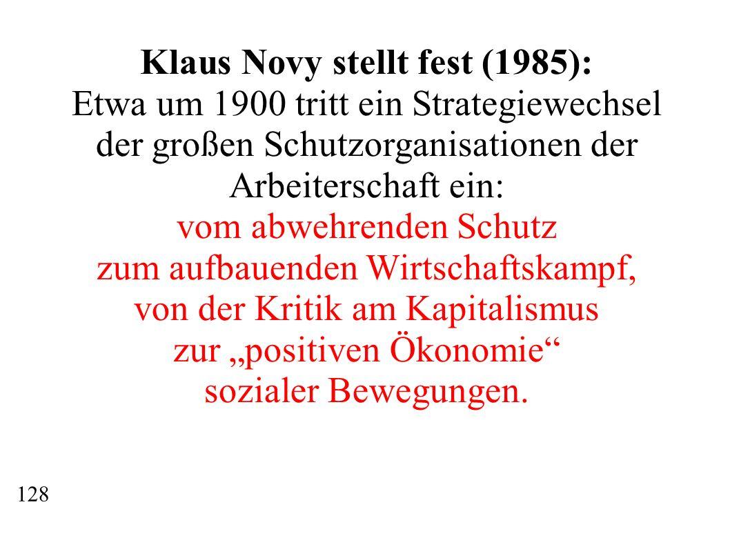 Klaus Novy stellt fest (1985): Etwa um 1900 tritt ein Strategiewechsel der großen Schutzorganisationen der Arbeiterschaft ein: vom abwehrenden Schutz