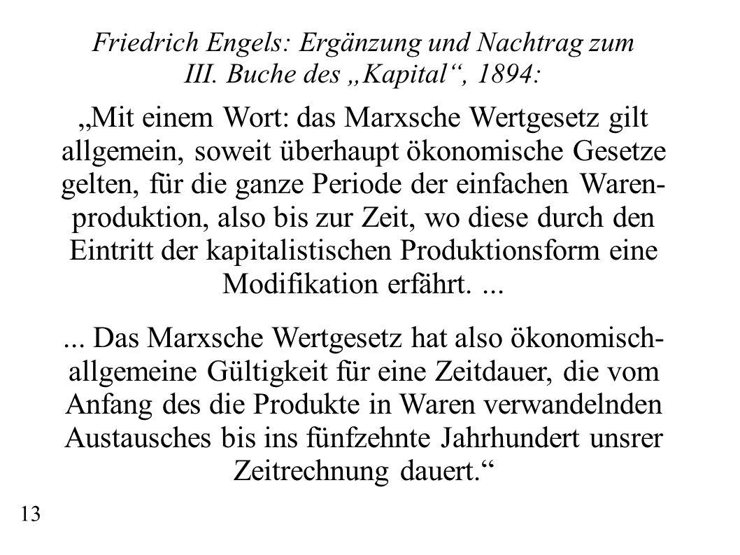 Friedrich Engels: Ergänzung und Nachtrag zum III. Buche des Kapital, 1894: Mit einem Wort: das Marxsche Wertgesetz gilt allgemein, soweit überhaupt ök