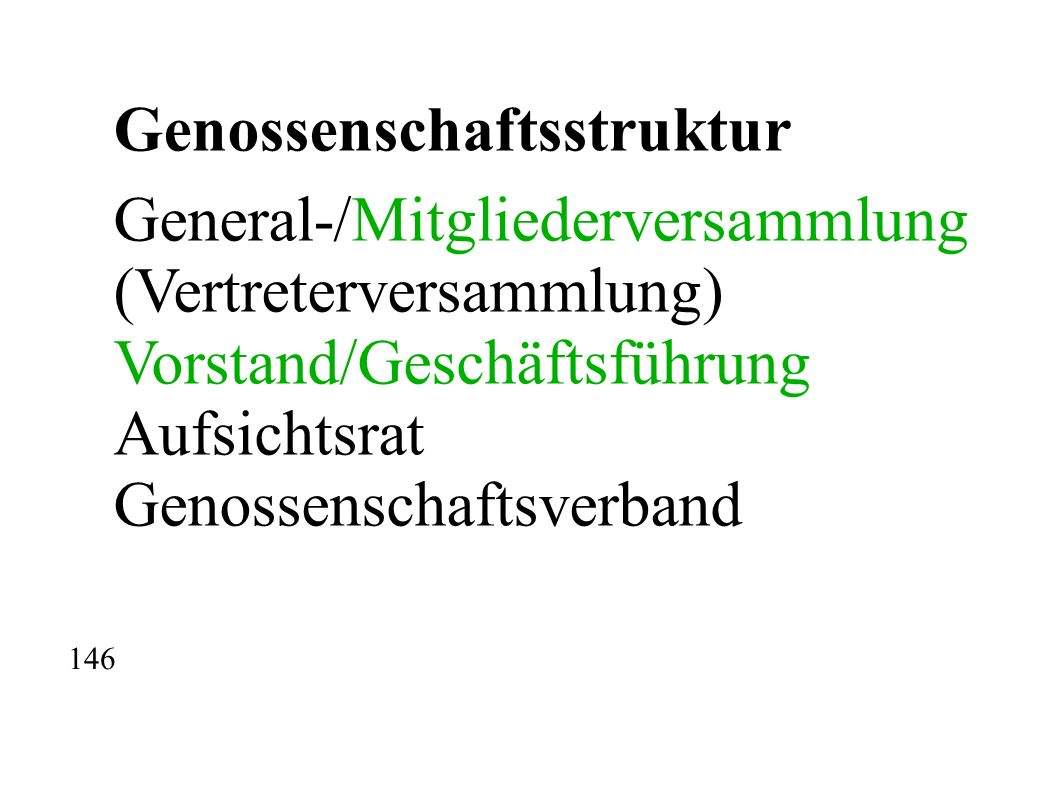 Genossenschaftsstruktur General-/Mitgliederversammlung (Vertreterversammlung) Vorstand/Geschäftsführung Aufsichtsrat Genossenschaftsverband 146