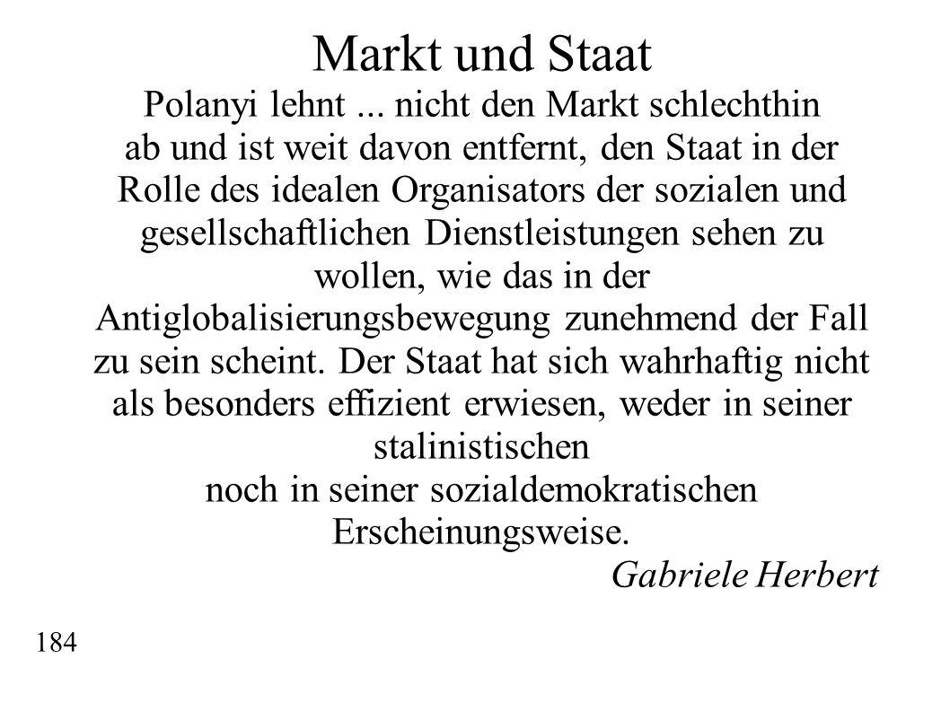 Markt und Staat Polanyi lehnt... nicht den Markt schlechthin ab und ist weit davon entfernt, den Staat in der Rolle des idealen Organisators der sozia