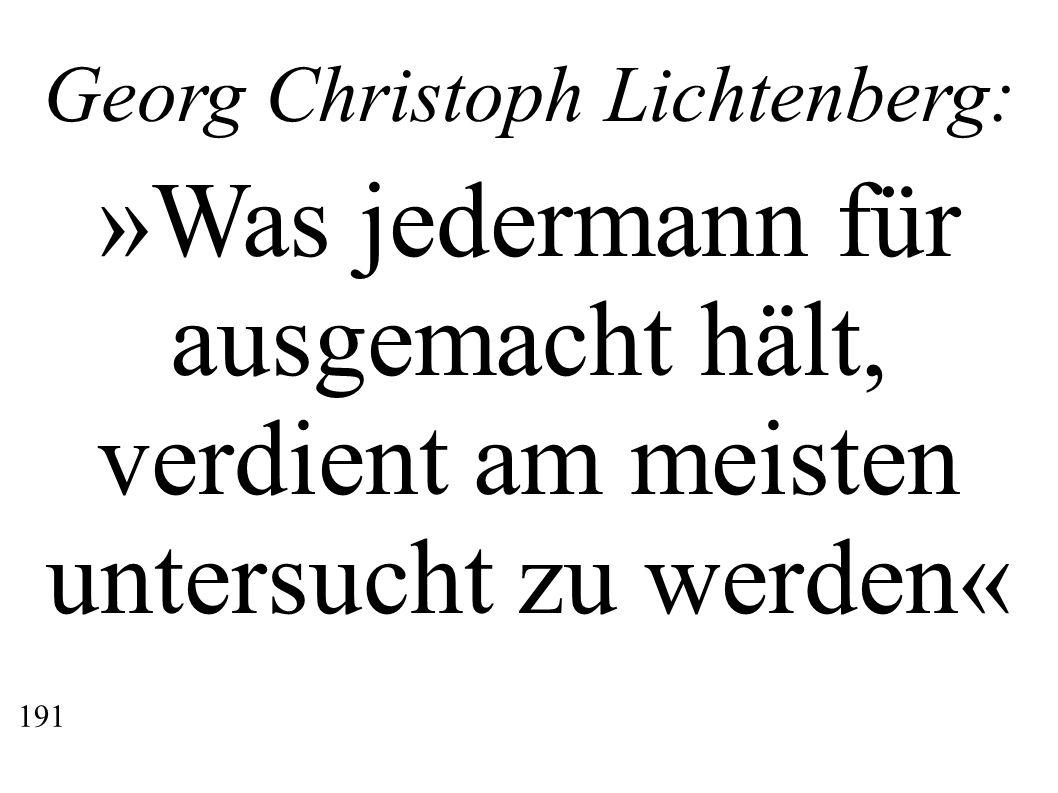 Georg Christoph Lichtenberg: »Was jedermann für ausgemacht hält, verdient am meisten untersucht zu werden« 191