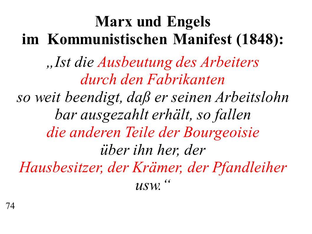 Marx und Engels im Kommunistischen Manifest (1848): Ist die Ausbeutung des Arbeiters durch den Fabrikanten so weit beendigt, daß er seinen Arbeitslohn