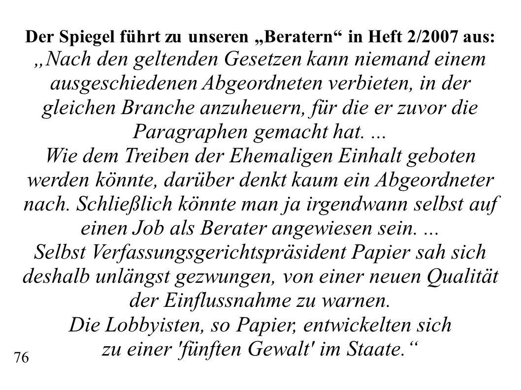 Der Spiegel führt zu unseren Beratern in Heft 2/2007 aus: Nach den geltenden Gesetzen kann niemand einem ausgeschiedenen Abgeordneten verbieten, in de