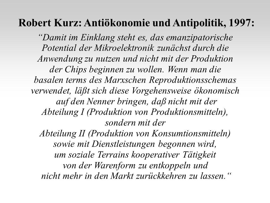 Robert Kurz: Antiökonomie und Antipolitik, 1997: Damit im Einklang steht es, das emanzipatorische Potential der Mikroelektronik zunächst durch die Anwendung zu nutzen und nicht mit der Produktion der Chips beginnen zu wollen.
